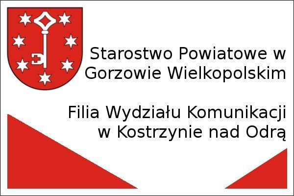 Napis: Starostwo Powiatowe w Gorzowie Wielkopolskim. Filia Wydziału Komunikacji w Kostrzynie nad Odrą.
